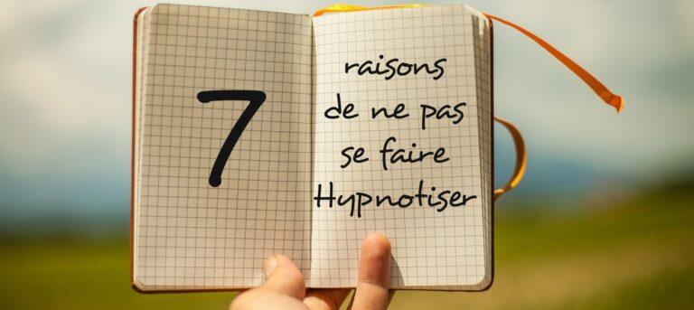 7 raisons de ne pas se faire hypnotiser !